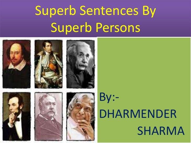 Superb Sentences By Superb Persons<br />By:- <br />DHARMENDER <br />             SHARMA <br />