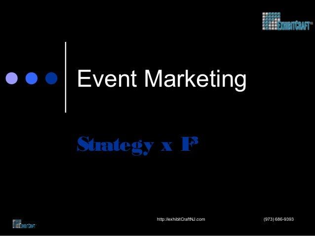 Event Marketing Strategy x F³ (973) 686-9393http://exhibitCraftNJ.com