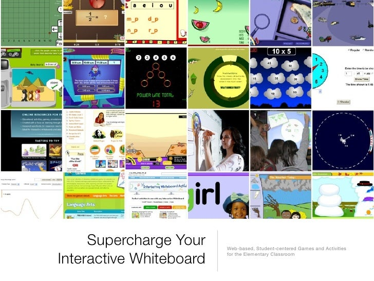 Supercharge Your    Web-based, Student-centered Games and Activities  Interactive Whiteboard   for the Elementary Classroom
