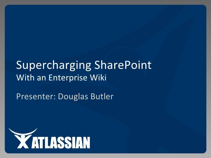 Supercharging SharePoint With an Enterprise Wiki  Presenter: Douglas Butler