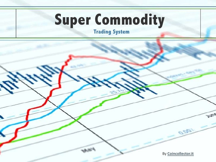 Super Commodity<br />Trading System<br />By Coincollector.it<br />