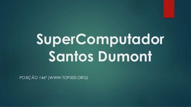SuperComputador Santos Dumont POSIÇÃO 146º (WWW.TOP500.ORG)