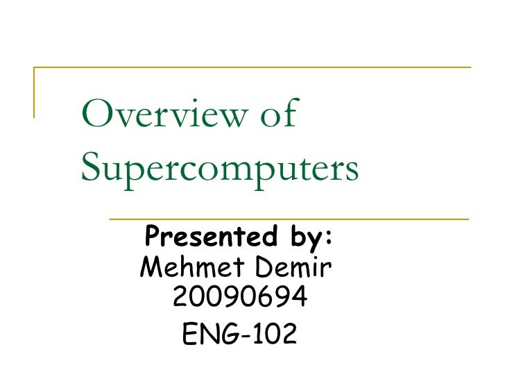 Overview ofSupercomputers  Presented by:  Mehmet Demir    20090694     ENG-102