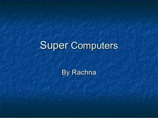 Super computers by  rachna