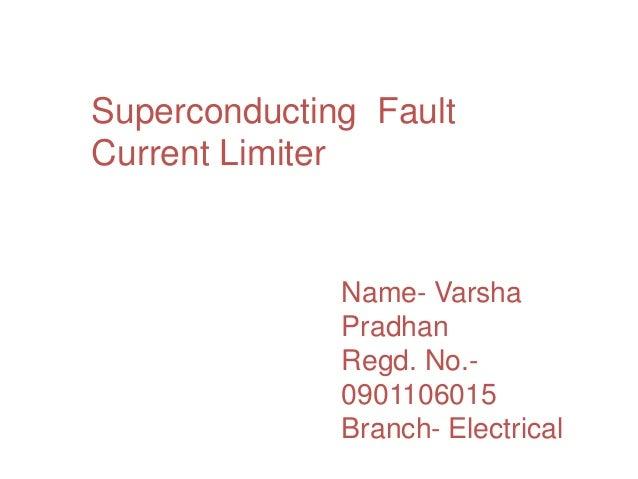 Superconducting FaultCurrent Limiter              Name- Varsha              Pradhan              Regd. No.-              0...