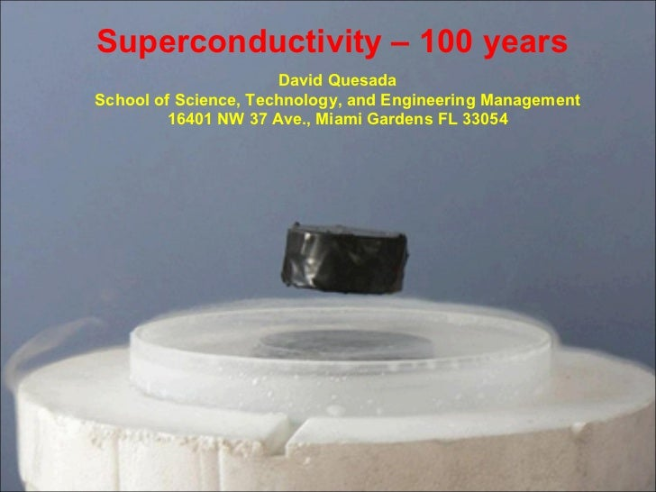 Superconductivity – 100 years David Quesada School of Science, Technology, and Engineering Management 16401 NW 37 Ave., Mi...