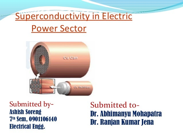 Superconductivity in Electric     Power SectorSubmitted by-         Submitted to-Ashish Soreng         Dr. Abhimanyu Mohap...