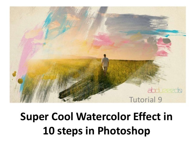 Tutorial 9  Super Cool Watercolor Effect in 10 steps in Photoshop