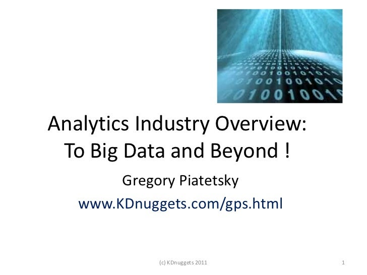 Analytics Industry Overview: To Big Data and Beyond !        Gregory Piatetsky   www.KDnuggets.com/gps.html             (c...