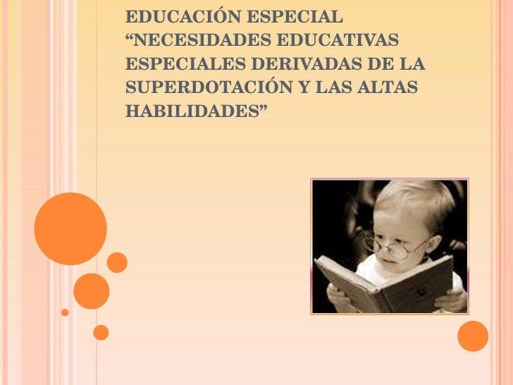 """BASES PSICOLÓGICAS DE LA EDUCACIÓN ESPECIAL """"NECESIDADES EDUCATIVAS ESPECIALES DERIVADAS DE LA SUPERDOTACIÓN Y LAS ALTAS H..."""