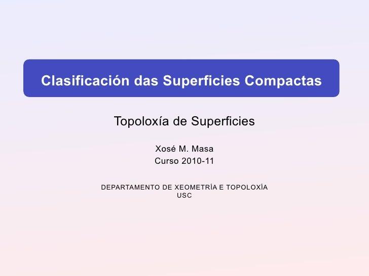 Clasificación das Superficies Compactas          Topoloxía de Superficies                   Xosé M. Masa                  ...