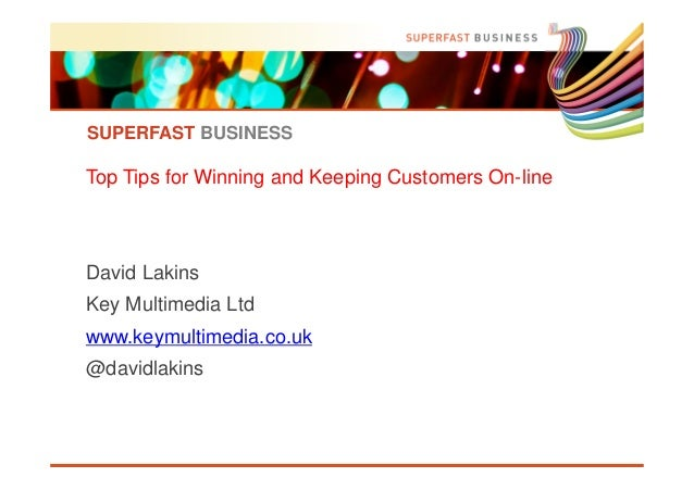 SUPERFAST BUSINESS  Top Tips for Winning and Keeping Customers On-line  David Lakins Key Multimedia Ltd www.keymultimedia....