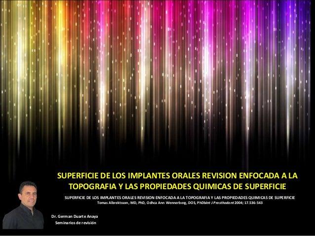 SUPERFICIE DE LOS IMPLANTES ORALES REVISION ENFOCADA A LA TOPOGRAFIA Y LAS PROPIEDADES QUIMICAS DE SUPERFICIE SUPERFICIE D...