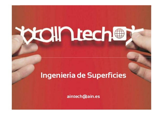 _tech  Ingeniería de Superficies  Ingeniería de Superficies aintech@ain.es _tech | _consulting | _legal _tech | _consultin...