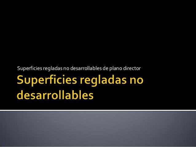 Superficies regladas no desarrollables de plano director