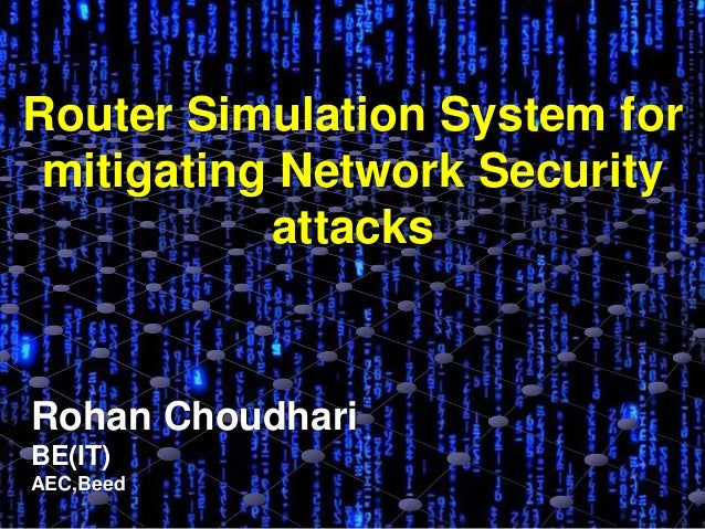Router Simulation System for mitigating Network Security attacks Rohan Choudhari BE(IT) AEC,Beed