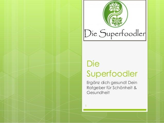 Die Superfoodler Ergänz dich gesund! Dein Ratgeber für Schönheit & Gesundheit 1
