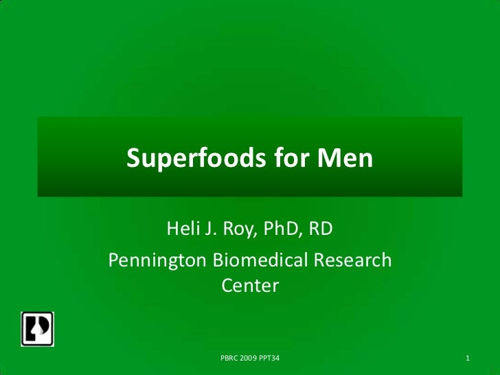 Superfoods for Men      Heli J. Roy, PhD, RDPennington Biomedical Research              Center           PBRC 2009 PPT34  ...