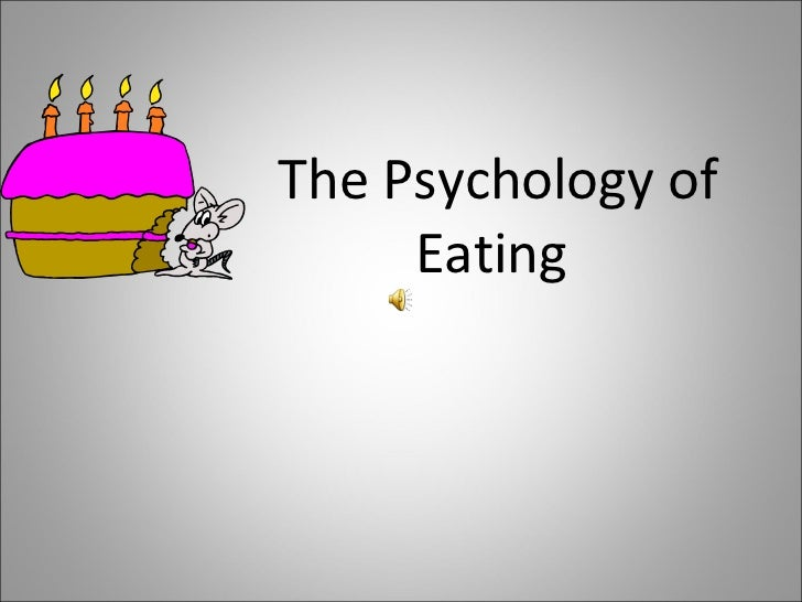 <ul><li>The Psychology of Eating  </li></ul>
