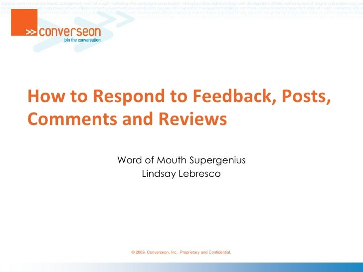 How to Respond to Feedback, Posts, Comments and Reviews<br />Word of Mouth Supergenius<br />Lindsay Lebresco<br />
