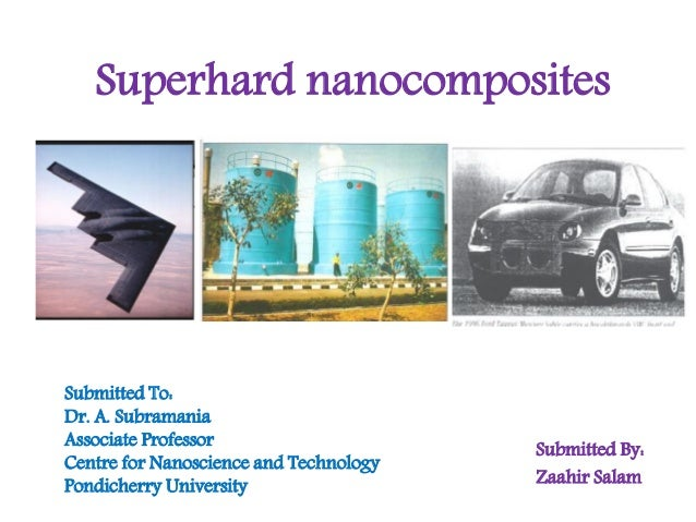 Superhard nanocomposites  Submitted To: Dr. A. Subramania Associate Professor Centre for Nanoscience and Technology Pondic...