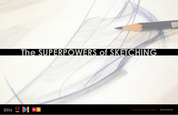 The SUPERPOWERS of SKETCHING                      Design Superhereos 2012   Alex Marshall