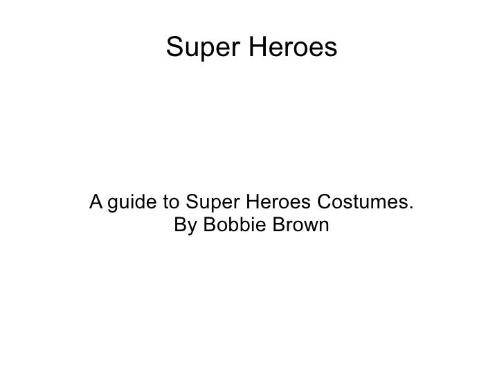 Super Heroes A guide to Super Heroes Costumes. By Bobbie Brown