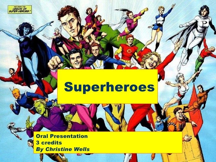 Superheroes Oral Presentation 3 credits By Christine Wells