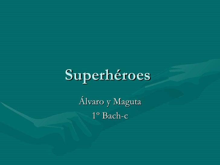 Superhéroes Álvaro y Maguta    1º Bach-c