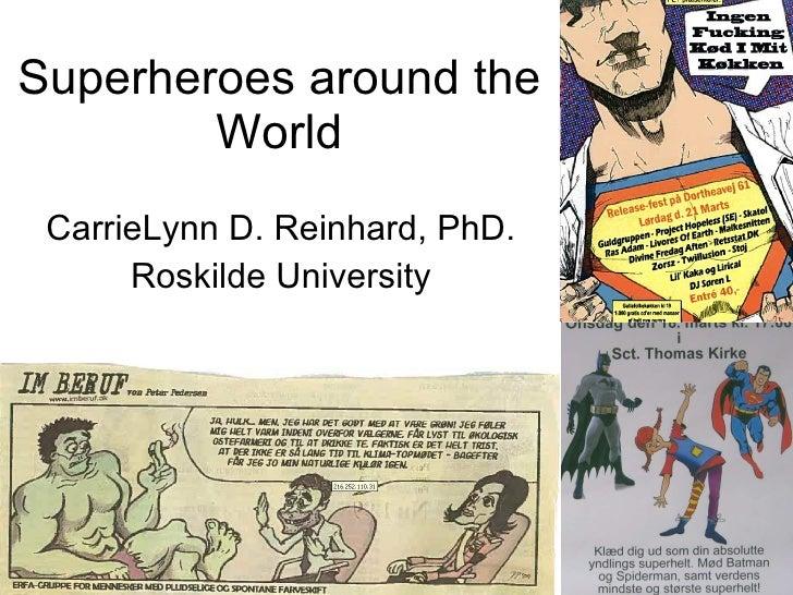 Superheroes around the World CarrieLynn D. Reinhard, PhD. Roskilde University