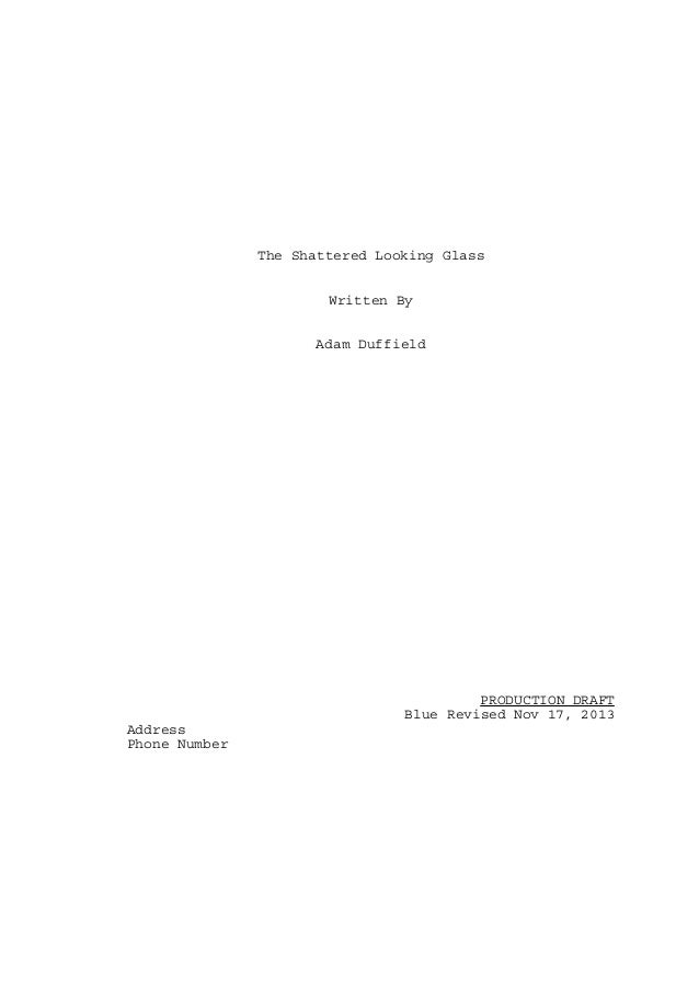 The Shattered Looking Glass Written By Adam Duffield  PRODUCTION DRAFT Blue Revised Nov 17, 2013 Address Phone Number