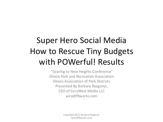 "Super Hero Social MediaHow to Rescue Tiny Budgets  with POWerful! Results      ""Soaring to New Heights Conference""    Illi..."