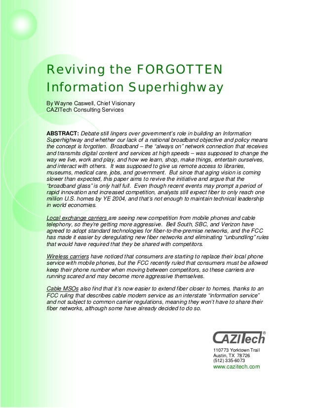 Reviving the FORGOTTENInformation SuperhighwayBy Wayne Caswell, Chief VisionaryCAZITech Consulting ServicesABSTRACT: Debat...