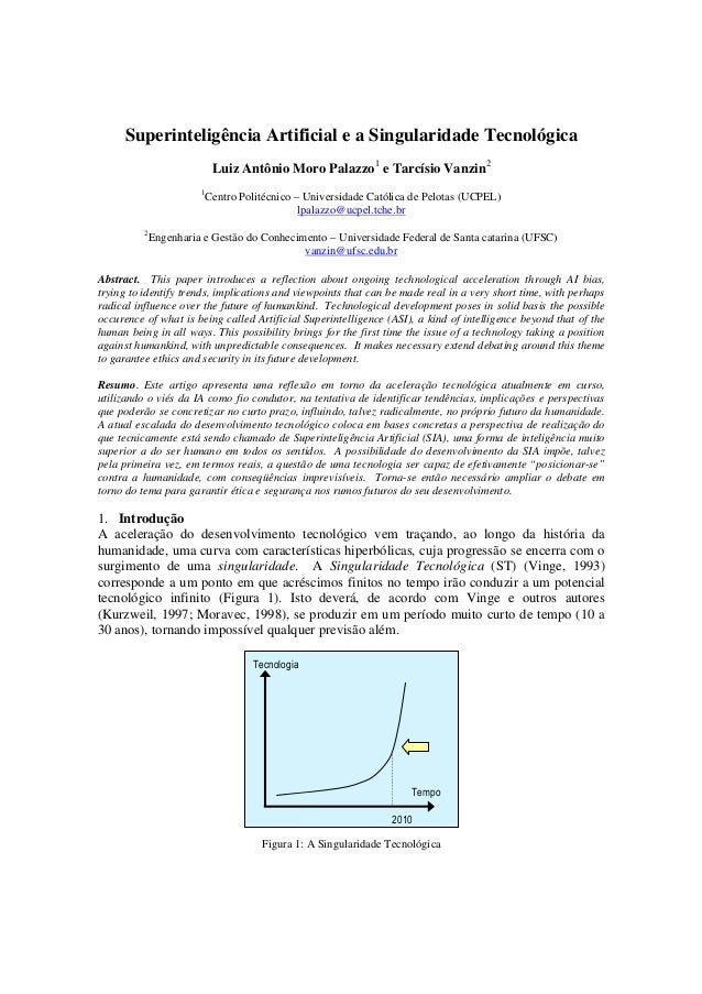 Superinteligência Artificial e a Singularidade Tecnológica Luiz Antônio Moro Palazzo1 e Tarcísio Vanzin2 1 Centro Politécn...