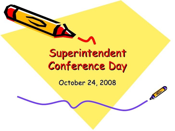 Superintendent Conference Day October 24, 2008