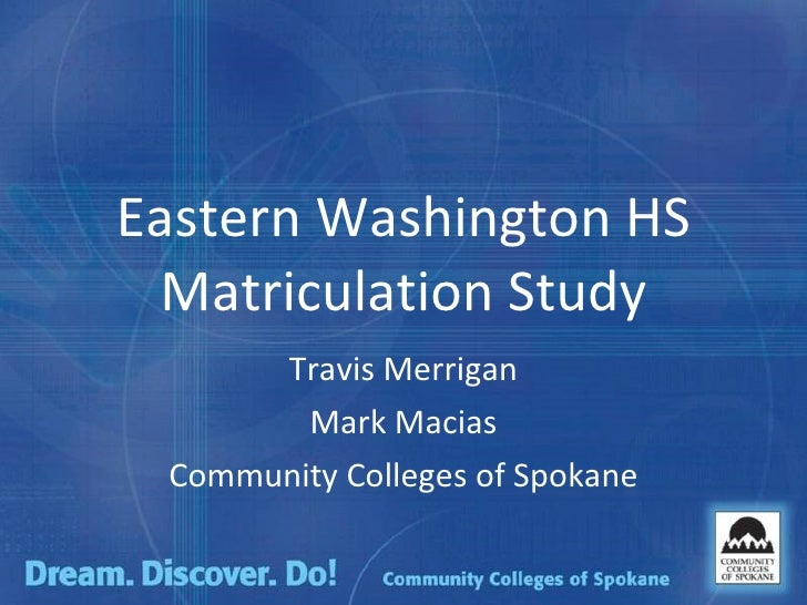 Eastern Washington HS Matriculation Study Travis Merrigan Mark Macias Community Colleges of Spokane