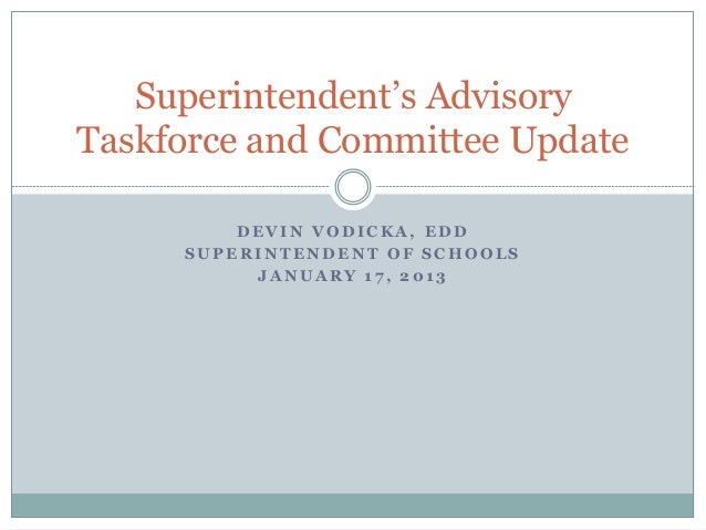 Superintendent's AdvisoryTaskforce and Committee Update         DEVIN VODICKA, EDD     SUPERINTENDENT OF SCHOOLS          ...