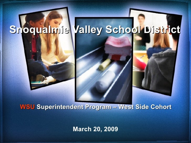 March 20, 2009 Snoqualmie Valley School District  WSU  Superintendent Program – West Side Cohort