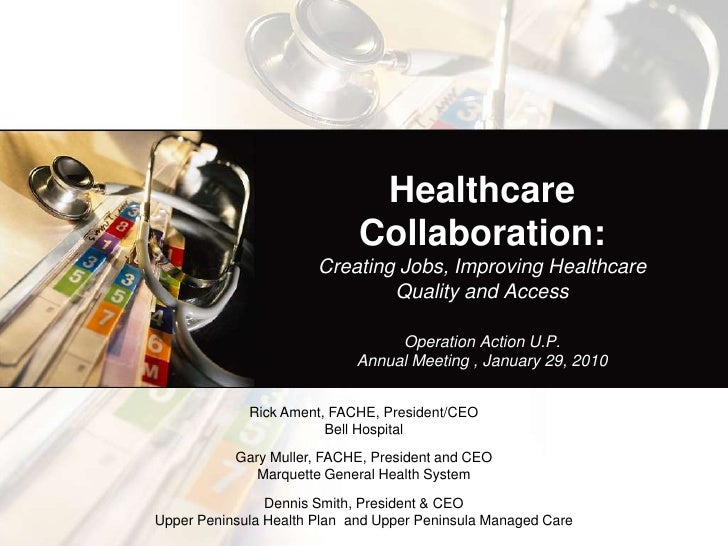 Healthcare  Collaboration: Creating Jobs, Improving Healthcare Quality and AccessOperation Action U.P. Annual Meeting , Ja...