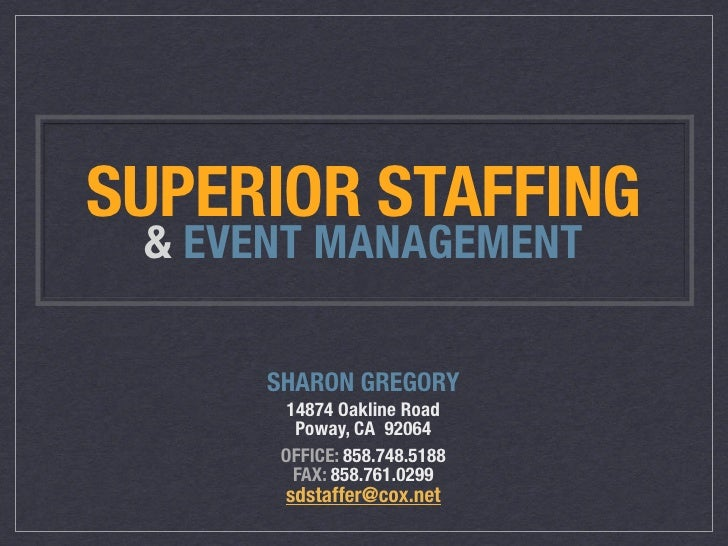 SUPERIOR STAFFING  & EVENT MANAGEMENT        SHARON GREGORY        14874 Oakline Road         Poway, CA 92064       OFFICE...