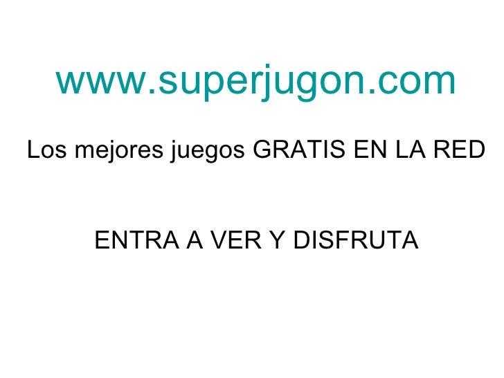 www.superjugon.com Los mejores juegos GRATIS EN LA RED ENTRA A VER Y DISFRUTA