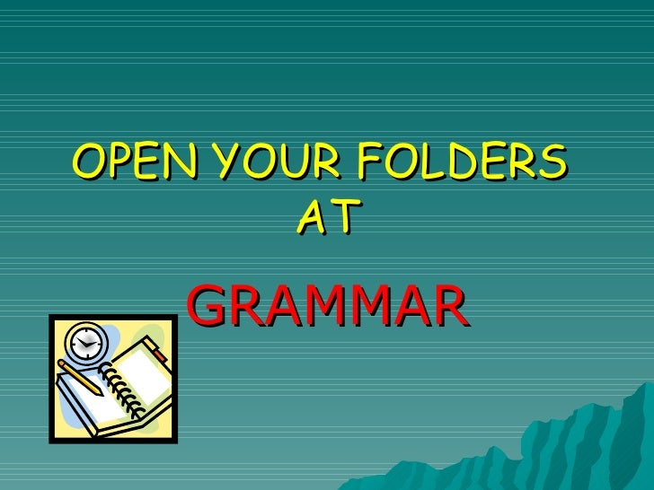 OPEN YOUR FOLDERS  AT GRAMMAR
