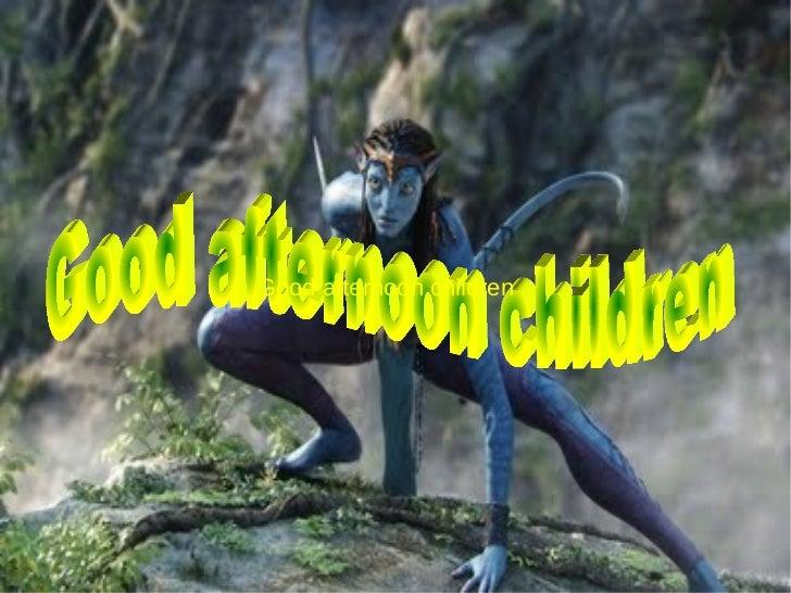 Good afternoon children