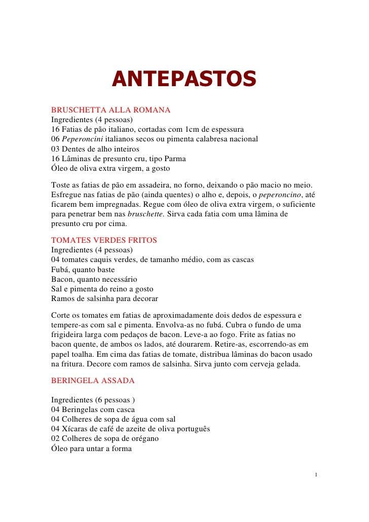 ANTEPASTOSBRUSCHETTA ALLA ROMANAIngredientes (4 pessoas)16 Fatias de pão italiano, cortadas com 1cm de espessura06 Peperon...