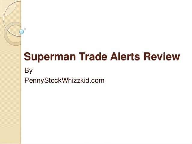 Superman Trade Alerts Review By PennyStockWhizzkid.com