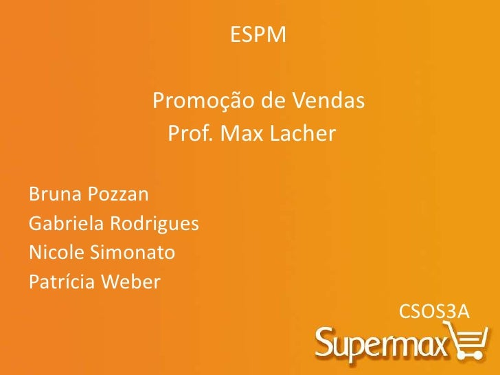 ESPM <br />Promoção de Vendas <br /> Prof. Max Lacher<br />Bruna Pozzan<br />Gabriela Rodrigues<br />Nicole Simonato<br ...
