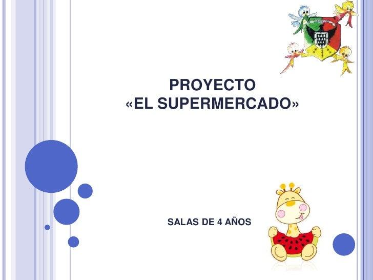 PROYECTO «EL SUPERMERCADO»<br />SALAS DE 4 AÑOS<br />