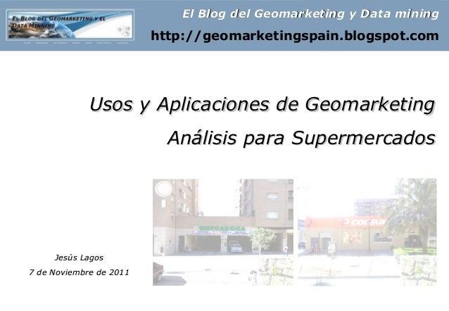 Usos y Aplicaciones de GeomarketingUsos y Aplicaciones de Geomarketing Análisis para SupermercadosAnálisis para Supermerca...