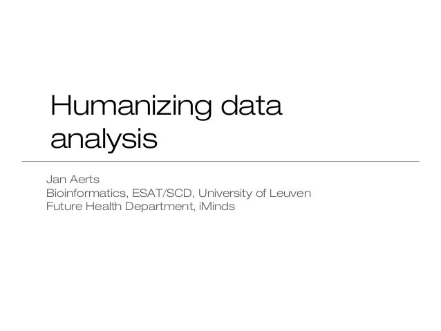 Humanizing dataanalysisJan AertsBioinformatics, ESAT/SCD, University of LeuvenFuture Health Department, iMinds