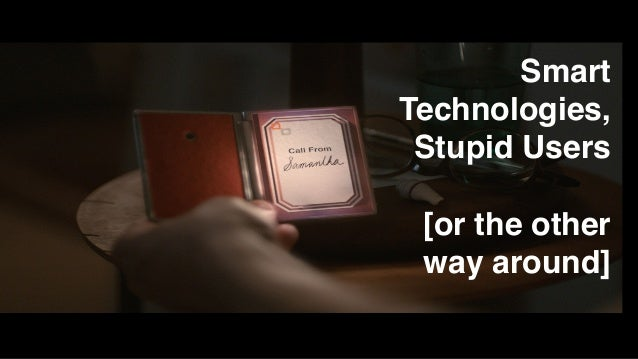 Smart Technology and Stupid Users (or the Other Way Around)